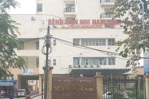 Tin mới vụ 2 nhân viên viện Nhi Nam Định 'ăn bớt' thuốc của bệnh nhân