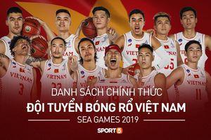 Đội tuyển bóng rổ Việt Nam chính thức chốt danh sách tham dự SEA Games 30 tại Philippines