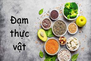 Đạm thực vật – nguồn dinh dưỡng lý tưởng cho người ăn chay