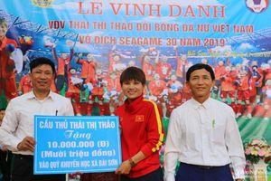 'Nữ tiền vệ thép' giành HCV SEA Games 30 được quê nhà Nghệ An tôn vinh