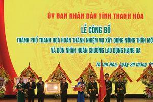 TP Thanh Hóa đạt chuẩn nông thôn mới và đón nhận Huân chương Lao động hạng Ba