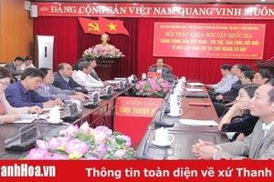 Hội thảo khoa học cấp Quốc gia 'Đảng Cộng sản Việt Nam – Trí tuệ, bản lĩnh, đổi mới vì độc lập dân tộc và chủ nghĩa xã hội'