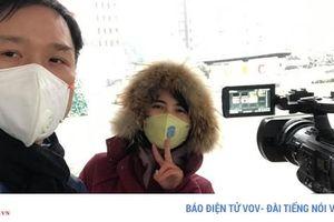 Chuyện tác nghiệp của phóng viên VOV ở 'tâm dịch' Trung Quốc