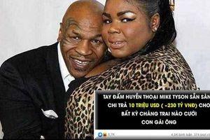Sự thật chuyện Mike Tyson tặng 230 tỉ đồng cho ai cưới con gái mình?