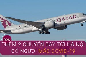 Xác định thêm 2 chuyến bay từ Tokyo và Dubai đến Việt Nam có người mắc Covid-19