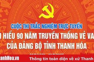 Từ 6-4-2020, bắt đầu diễn ra Cuộc thi trắc nghiệm trực tuyến 'Tìm hiểu 90 năm truyền thống vẻ vang của Đảng bộ tỉnh Thanh Hóa'