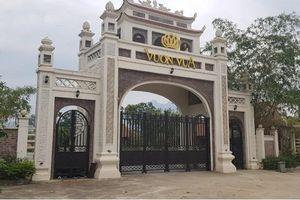 Công ty Thăng Long Phú Thọ sai phạm ở Vườn Vua thế nào bị phạt nặng?