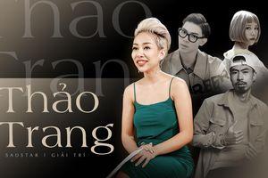Thảo Trang khen Erik, Min, Đen và nhấn mạnh: 'Ca sĩ không nên phụ thuộc vào hit'