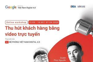 Bí quyết giúp DNNVV và startup thu hút khách hàng qua video trực tuyến