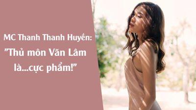MC Thanh Thanh Huyền: 'Thủ môn Văn Lâm là...cực phẩm'