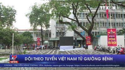 Dõi theo tuyển Việt Nam từ giường bệnh