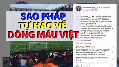 Sao bóng đá Pháp công khai lòng tự hào về dòng máu Việt