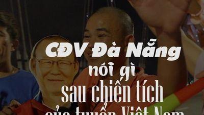 CĐV Đà Nẵng nói gì sau khi tuyển Việt Nam xuất sắc vào tứ kết Asian Cup 2019?