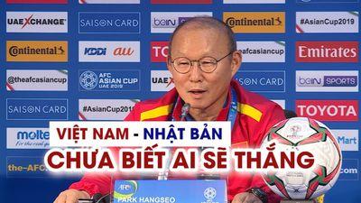 HLV Park Hang-seo: 'Việt Nam và Nhật Bản, chưa biết ai sẽ thắng'