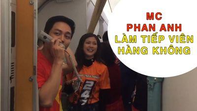 Bay sang UAE cổ vũ Việt Nam, MC Phan Anh làm tiếp viên hàng không 'bất đắc dĩ'