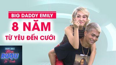 BigDaddy – Emily: Mối tình 8 năm từ yêu đến 'Mượn rượu tỏ tình'