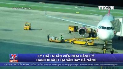 Kỷ luật nhân viên ném hành lý hành khách tại sân bay Đà Nẵng