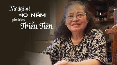 Nữ đại sứ Việt Nam với 4 thập kỷ gắn bó với Triều Tiên