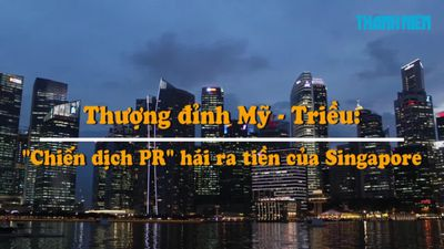 Thượng đỉnh Mỹ - Triều: 'Chiến dịch PR' thành công của Singapore