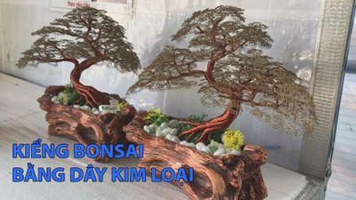 8x khởi nghiệp từ kiểng bonsai bằng dây kim loại