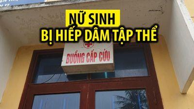 Chuyện khủng khiếp trong vụ nữ sinh bị hiếp dâm tập thể ở Quảng Trị