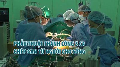 Phẫu thuật thành công 5 ca ghép gan từ người cho sống
