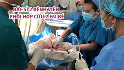 Bác sĩ 2 bệnh viện trong 2 phòng phối hợp cứu 2 em bé vừa sinh