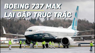 Boeing 737 MAX: lỗi mới chồng lỗi cũ