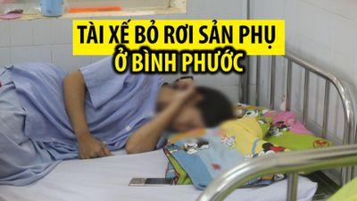 Bi kịch gia đình sản phụ bị tài xế bỏ rơi, phải đẻ con bên đường ở Bình Phước