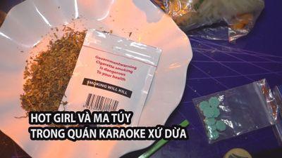 Nhiều hot girl và ma túy trong quán karaoke xứ dừa Bến Tre lúc nửa đêm