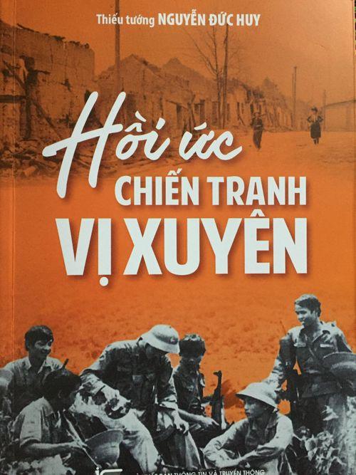 Đọc 'Hồi ức chiến tranh Vị Xuyên' của Thiếu tướng Nguyễn Đức Huy